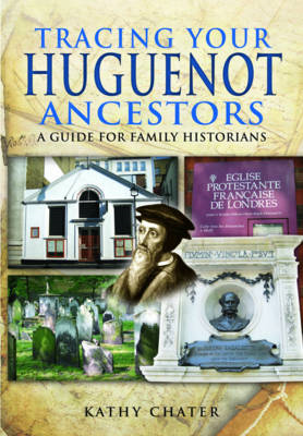 Tracing Your Huguenot Ancestors: A Guide for Family Historians (BOK)