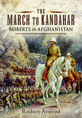 The March to Kandahar: Roberts in Afghanistan (BOK)