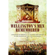 Wellington's Men Remembered: A Register of Memorials to Soldiers Who Fought in the Peninsular War an (BOK)