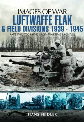 Luftwaffe Flak and Field Divisions 1939-1945 (BOK)