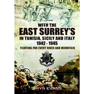 With the East Surreys in Tunisia and Italy 1942  -  1945: Fighting for Every River and Mountain (BOK)