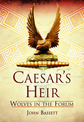Caesar's Heirs: Wolves in the Forum (BOK)