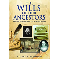 The Wills of Our Ancestors: A Guide for Family & Local Historians (BOK)