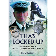 Tha's Locked Up: A West Yorkshire Policeman Remembers (BOK)