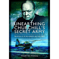 Unearthing Churchill's Secret Army: The Official List of SOE Casualties and Their Stories (BOK)