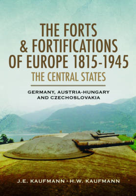 Forts and Fortifications of Europe 1815-1945 - The Central S (BOK)