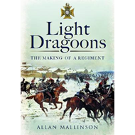 Light Dragoons: The Making of a Regiment (BOK)