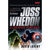 Joss Whedon, A Creative Portrait: From Buffy the Vampire Slayer to The Avengers (BOK)