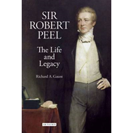 Sir Robert Peel: The Life and Legacy (BOK)