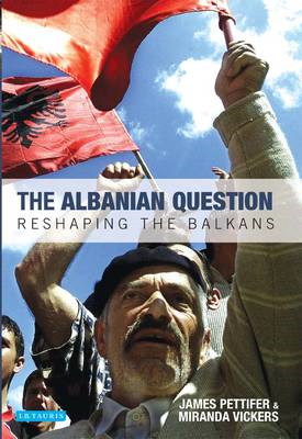 The Albanian Question: Reshaping the Balkans (BOK)