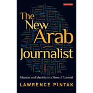 The New Arab Journalist: Mission and Identity in a Time of Turmoil (BOK)