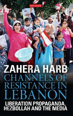 Channels of Resistance in Lebanon: Liberation Propaganda, Hezbollah and the Media (BOK)