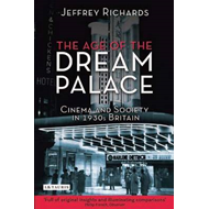 The Age of the Dream Palace: Cinema and Society in 1930s Britain (BOK)