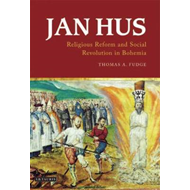 Jan Hus: Religious Reform and Social Revolution in Bohemia (BOK)