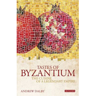 Tastes of Byzantium: The Cuisine of a Legendary Empire (BOK)