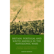 Britain, Portugal and South America in the Napoleonic Wars: Alliances and Diplomacy in Economic Mari (BOK)