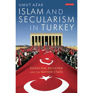 Islam and Secularism in Turkey: Kemalism, Religion and the Nation State (BOK)