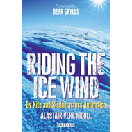 Riding the Ice Wind: By Kite and Sledge Across Antarctica (BOK)