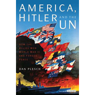 America, Hitler and the UN: How the Allies Won World War II and Forged a Peace (BOK)