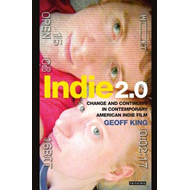 Indie 2.0: Change and Continuity in Contemporary American Indie Film (BOK)