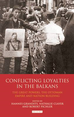 Conflicting Loyalties in the Balkans: The Great Powers, the Ottoman Empire and Nation-building (BOK)