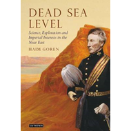 Dead Sea Level: Science, Exploration and Imperial Interests in the Near East (BOK)