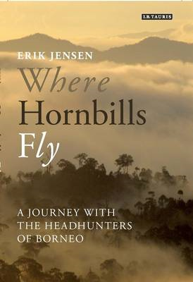 Where Hornbills Fly: A Journey with the Headhunters of Borneo (BOK)