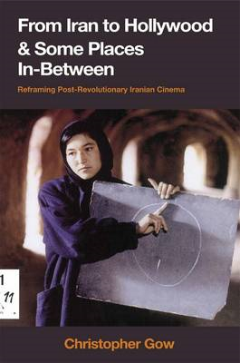 From Iran to Hollywood and Some Places In-between: Reframing Post-revolutionary Iranian Cinema (BOK)