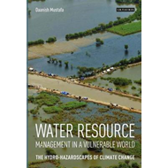 Water Resource Management in a Vulnerable World: The Hydro-Hazardscapes of Climate Change (BOK)