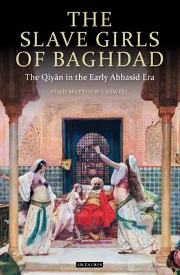 The Slave Girls of Baghdad: The Qiyan in the Early Abbasid Era (BOK)