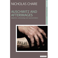 Auschwitz and Afterimages: Abjection, Witnessing and Representation (BOK)