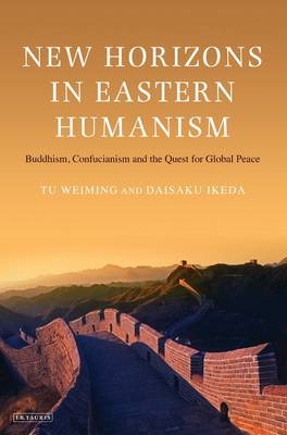 New Horizons in Eastern Humanism: Buddhism, Confucianism and the Quest for Global Peace (BOK)