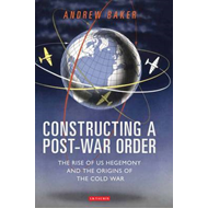 Constructing a Post-war Order: The Rise of US Hegemony and the Origins of the Cold War (BOK)