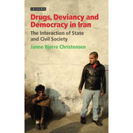 Drugs, Deviancy and Democracy in Iran: The Interaction of State and Civil Society (BOK)