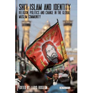 Shi'i Islam and Identity: Religion, Politics and Change in the Global Muslim Community (BOK)