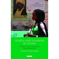 Shari'a and Islamism in Sudan: Conflict, Law and Social Transformation (BOK)