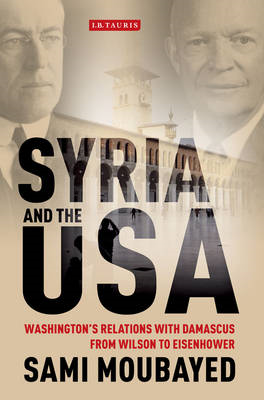 Syria and the USA: Washington's Relations with Damascus from Wilson to Eisenhower (BOK)