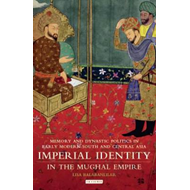 Imperial Identity in the Mughal Empire: Memory and Dynastic Politics in Early Modern South and Centr (BOK)