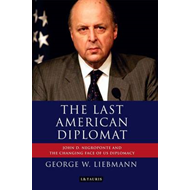 The Last American Diplomat: John D Negroponte and the Changing Face of US Diplomacy (BOK)