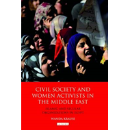 Civil Society and Women Activists in the Middle East: Islamic and Secular Organizations in Egypt (BOK)