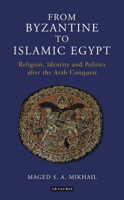 From Byzantine to Islamic Egypt: Religion, Identity and Politics After the Arab Conquest (BOK)