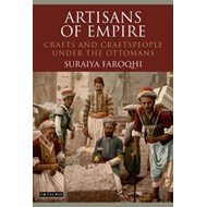 Artisans of Empire: Crafts and Craftspeople Under the Ottomans (BOK)