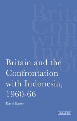 Britain and the Confrontation with Indonesia, 1960-66 (BOK)