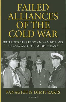Failed Alliances of the Cold War: Britain's Strategy and Ambitions in Asia and the Middle East (BOK)