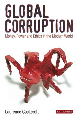 Global Corruption: Money, Power and Ethics in the Modern World (BOK)