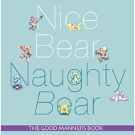 Nice Bear, Naughty Bear: The Good Manners Book (BOK)