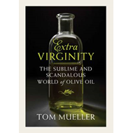 Extravirginity: The Sublime and Scandalous World of Olive Oil (BOK)