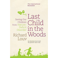 Last Child in the Woods: Saving Our Children from Nature-deficit Disorder (BOK)