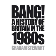 Bang!: A History of Britain in the 1980s (BOK)