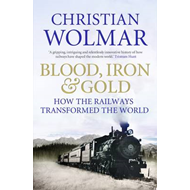 Blood, Iron and Gold: How the Railways Transformed the World (BOK)